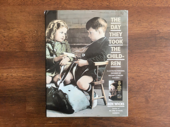 The Day They Took the Children: Illustrated Personal Memories of Britain's Evacuees