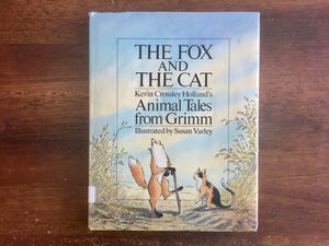 The Fox and the Cat: Kevin Crossley-Holland's Animal Tales from Grimm, Illustrated by Susan Varley, Vintage 1985, Hardcover Book with Dust Jacket