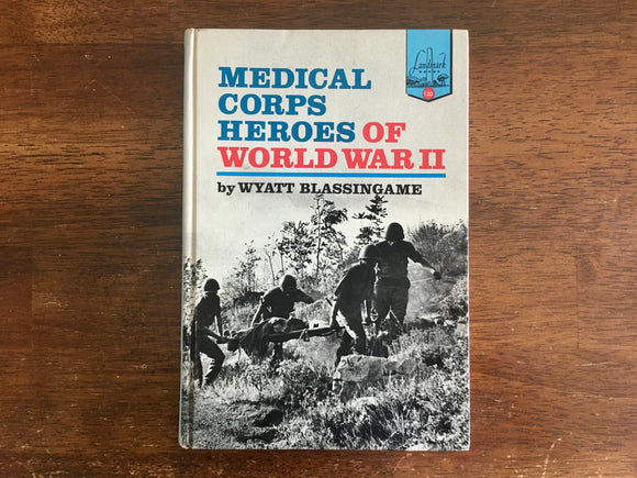 Medical Corps Heroes of World War II by Wyatt Blassingame, Landmark Book, 1969