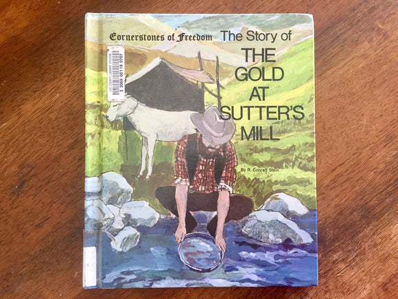 Cornerstones of Freedom, The Story of The Gold at Sutter's Mill by R. Conrad Stein, Vintage 1981, Illustrated