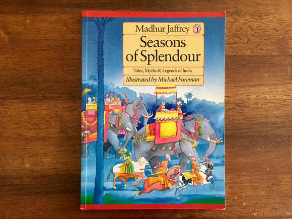 Seasons of Splendour, Tales Myths & Legends of India, By Madhur Jaffrey, Illustrated by Michael Foreman, Vintage 1985