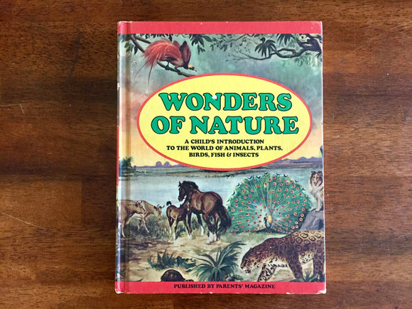 Wonders of Nature: A Child's Introduction to the World of Animals, Plants, Birds, Fish & Insects, Published by Parents' Magazine, Vintage 1974, Hardcover Book, Illustrated