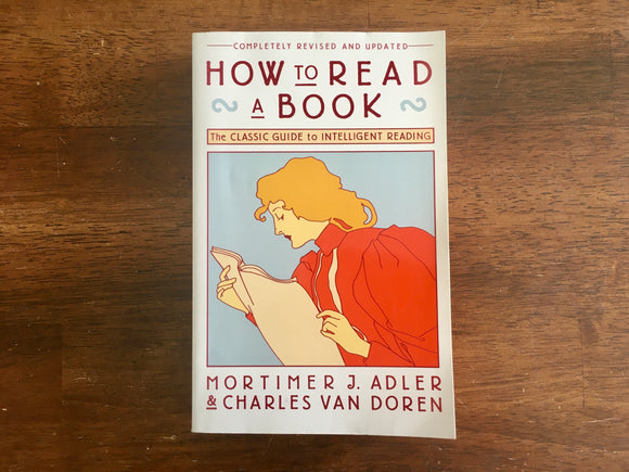 How to Read a Book by Mortimer J Adler and Charles Van Doren, PB