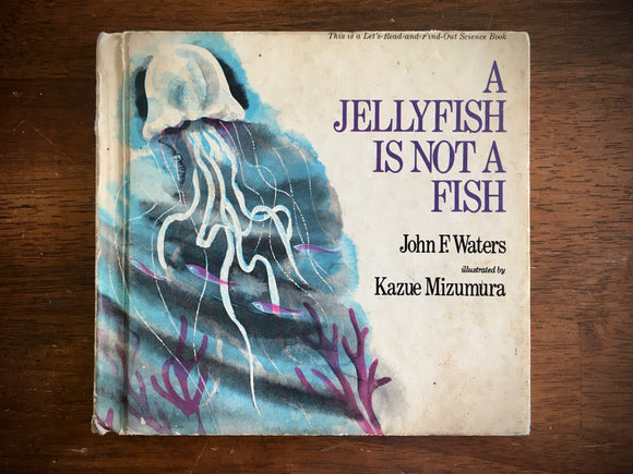 A Jellyfish is Not a Fish by John F. Waters, Illustrated by Kazue Mizumura, 1979