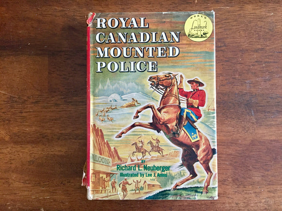 Royal Canadian Mounted Police by Richard L. Neuberger, World Landmark Book, Illustrated by Lee J. Ames, Vintage 1953, Hardcover