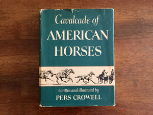 Cavalcade of American Horses by Pers Crowell, Vintage 1951, Illustrated