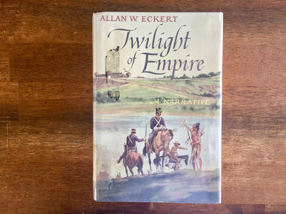 Twilight of Empire: A Narrative by Allan W. Eckert, Vintage 1988, 1st Edition, Hardcover Book with Dust Jacket in Mylar