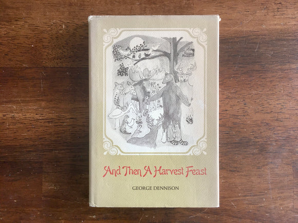 And Then A Harvest Feast by George Dennison, Vintage 1972, HC DJ