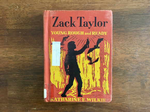 Zack Taylor: Young Rough and Ready by Katharine E. Wilkie, Vintage 1952, HC