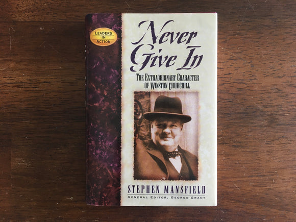 Never Give In: The Extraordinary Character of Winston Churchill, Stephen Mansfield
