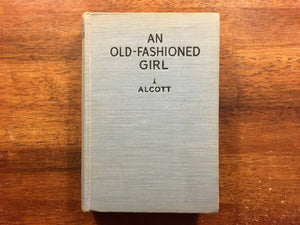 An Old-Fashioned Girl by Louisa May Alcott, Vintage 1928, Illustrated, HC