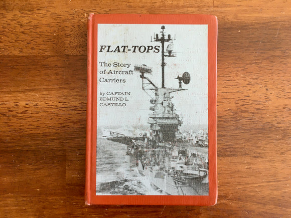 Flat-Tops: The Story of Aircraft Carriers by Captain Edmund L Castillo, Landmark Book