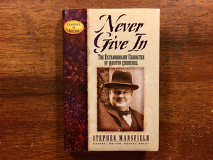 Never Give In: The Extraordinary Character of Winston Churchill by Stephen Mansfield, Hardcover Book with Dust Jacket
