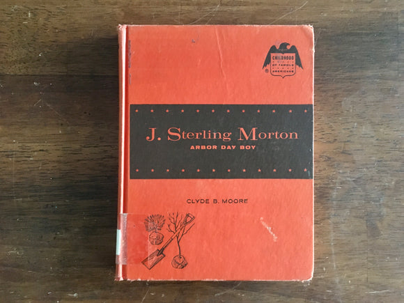 J Sterling Morton: Arbor Day Boy by Clyde B Moore, Childhood of Famous Americans