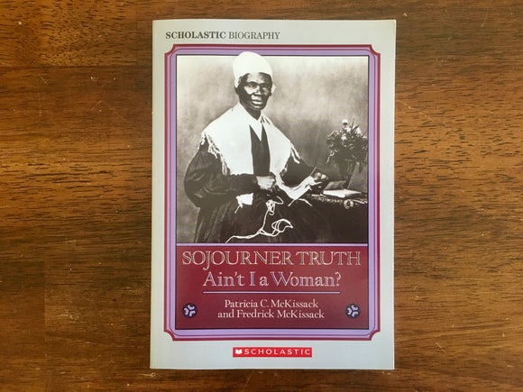 Sojourner Truth: Ain't I a Woman? by Patricia and Frederick McKissack, 1992