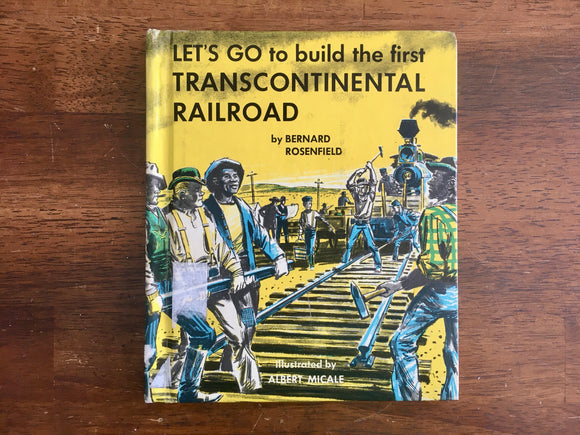 Let's Go to Build the First Transcontinental Railroad by Bernard Rosenfield, 1963