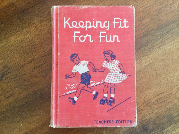 Keeping Fit for Fun, Vintage P.E. and Health Book, Hardcover, 1952, Illustrated