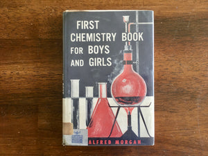 First Chemistry Book for Boys and Girls by Alfred Morgan, Vintage 1962