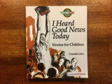 I Heard Good News Today: Stories for Children by Cornelia Lehn, Missionary Stories