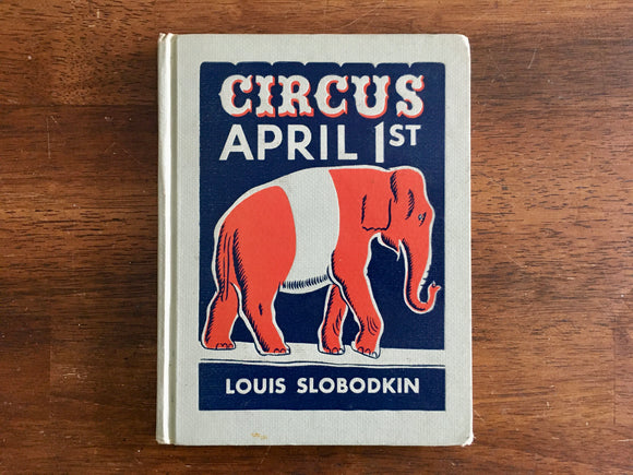 Circus April 1st, Written and Illustrated by Louis Slobodkin, Vintage 1953, HC