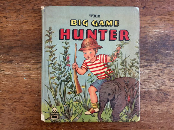 The Big Game Hunter by Florence Bibo Alexander, Illustrated by Isobel Read, Vintage 1947, Hardcover Book