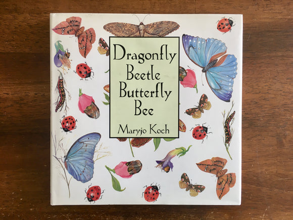Dragonfly Beetle Butterfly Bee by Maryjo Koch, Hardcover with Dust Jacket