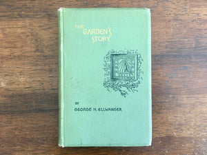 The Garden's Story (or Pleasures and Trials of an Amateur Gardner) by George H. Ellwanger, Antique 1891, 4th Edition, Hardcover Book, Illustrated
