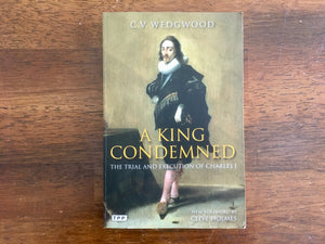 A King Condemned: The Trial and Execution of Charles I by C.V. Wedgwood
