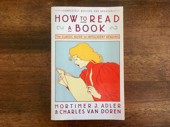 How to Read a Book by Mortimer Adler and Charles Van Doren, Revised and Updated Edition, Vintage 1972