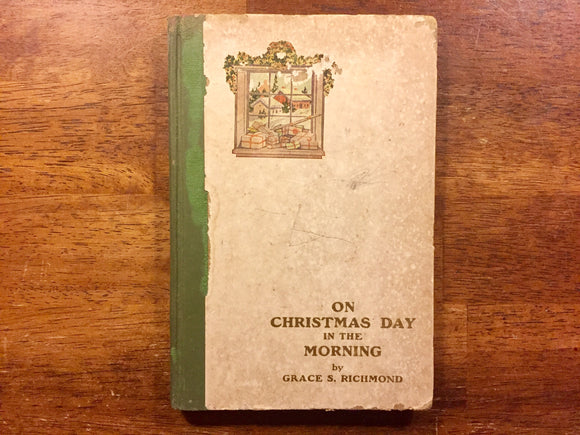 On Christmas Day in the Morning by Grace S. Richmond, Vintage 1908, Hardcover Book, Illustrated by Charles M. Relyea