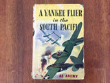 A Yankee Flier in the South Pacific by Al Avery. Hard Cover Book w/ Dust Jacket. Vintage 1943.