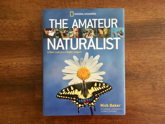 The Amateur Naturalist by Nick Baker, National Geographic, Hardcover with Dust Jacket
