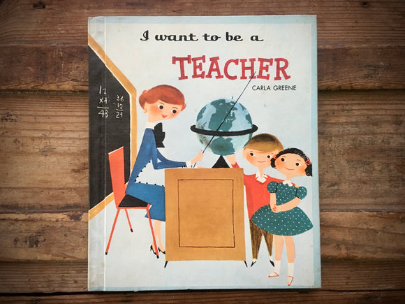 I Want to Be a Teacher, Carla Greene, HC, Children's Press, 1957