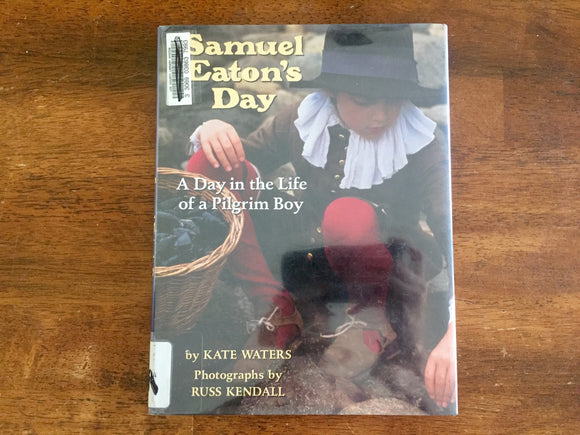 Samuel Eaton's Day, A Day in the Life of a Pilgrim Boy by Kate Waters, Hardcover Book with Dust Jacket