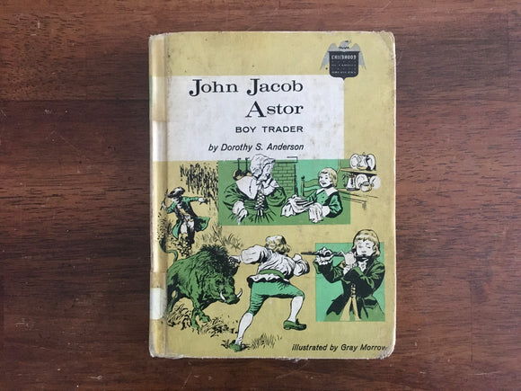 John Jacob Astor: Boy Trader by Dorothy S Anderson, Childhood of Famous Americans