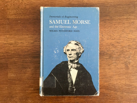 Samuel Morse and the Electronic Age by Wilma Pitchford Hays, Immortals of Engineering