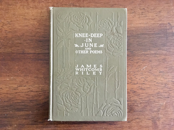 Knee-Deep in June and Other Poems by James Whitcomb Riley, Antique 1912, HC