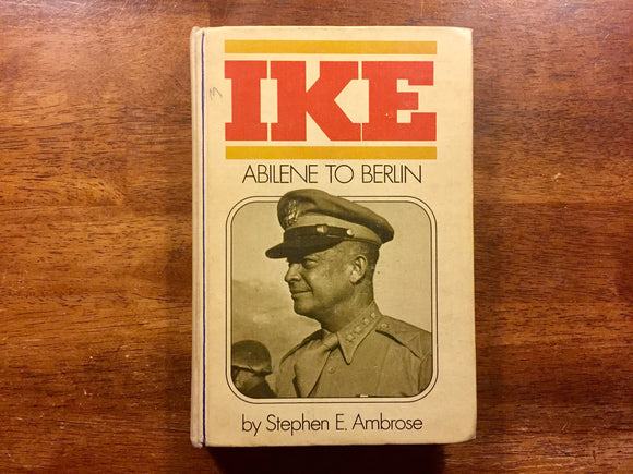 Ike: Abilene to Berlin by Stephen Ambrose, 1st Edition, Illustrated with Maps and Photographs, Hardcover Book, Vintage 1973