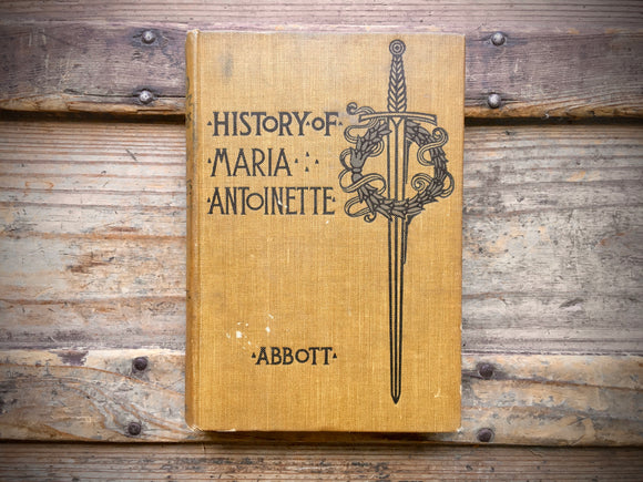 History of Maria Antoinette by John S.C. Abbott, 1904, HC, Illustrated, Makers