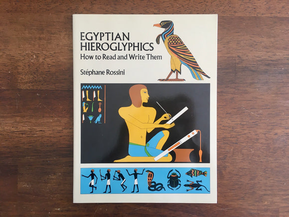 Egyptian Hieroglyphics: How to Read and Write Them by Stephane Rossini, 1989