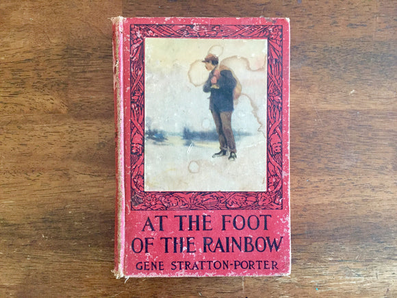 At the Foot of the Rainbow by Gene Stratton-Porter, Antique 1916, Hardcover Book, Illustrated by Oliver Kemp
