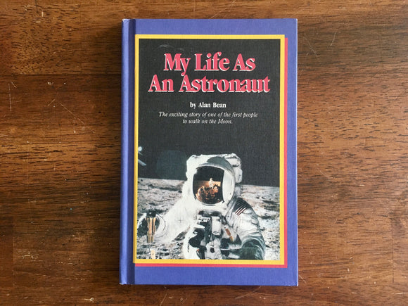 My Life As An Astronaut by Alan Bean, Vintage 1988, HC