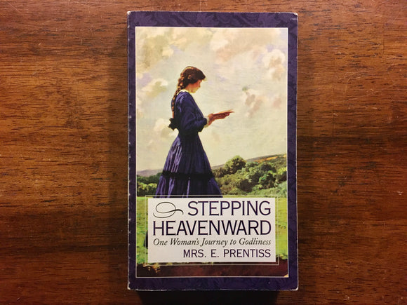 Stepping Heavenward: One Woman's Journey to Godliness by Mrs. E. Prentiss