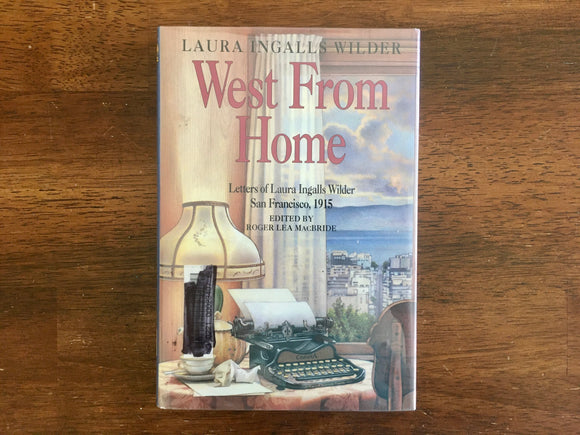 West From Home, Letters of Laura Ingalls Wilder, Edited by Roger Lea MacBride