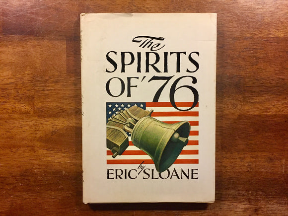 The Spirits of '76 by Eric Sloane, 1st Edition. Hardcover Book with Dust Jacket, Vintage 1973, Illustrated