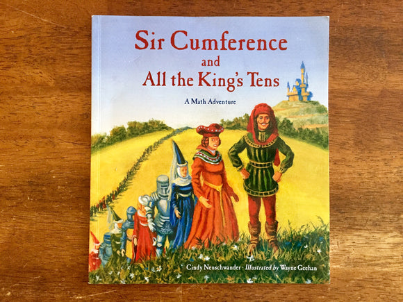 Sir Cumference and All the King's Tens: A Math Adventure by Cindy Neuschwander, Illustrated by Wayne Geehan