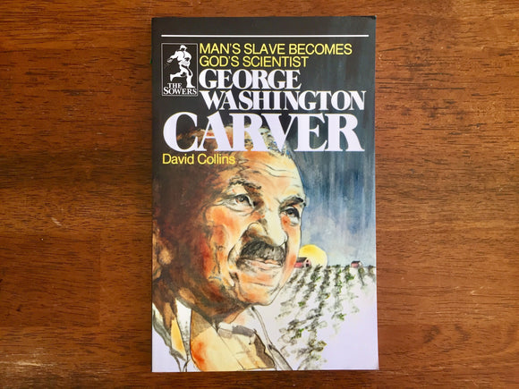 George Washington Carver: Man's Slave Becomes God's Scientist by David Collins, Illustrated