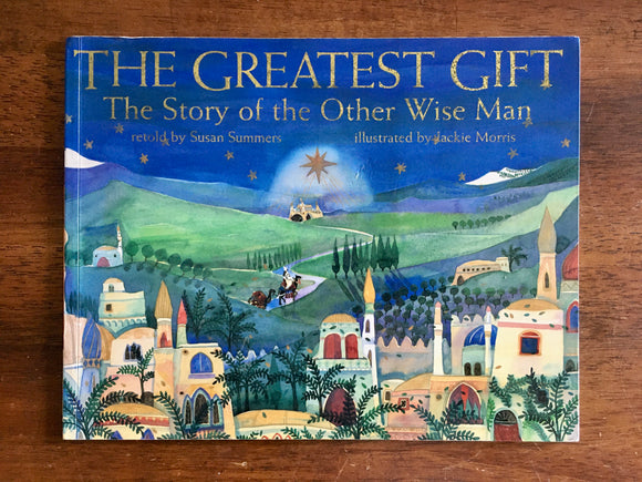 The Greatest Gift: The Story of the Other Wise Man, Retold by Susan Summers, PB