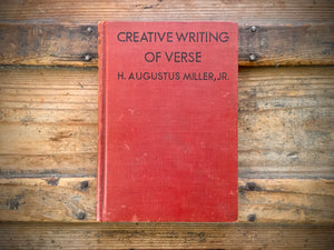Creative Writing of Verse, H. Augustus Miller Jr, HC, Study of Poetry, 1932