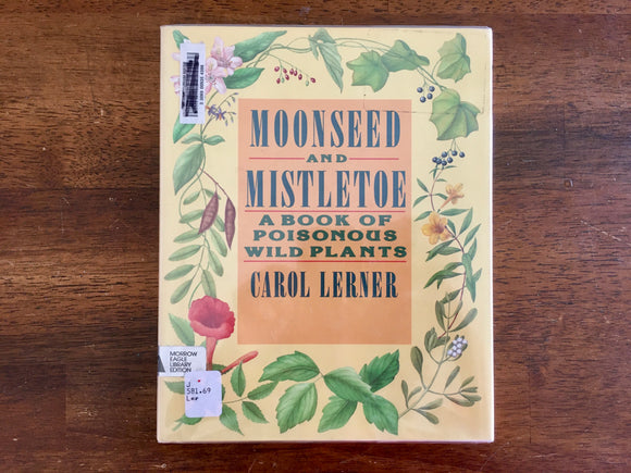 Moonseed and Mistletoe: A Book of Poisonous Wild Plants by Carol Lerner, 1988